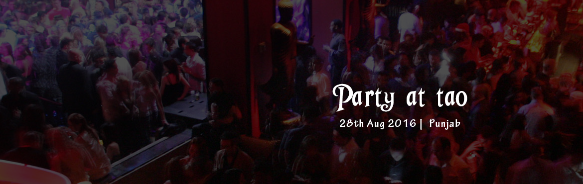 Book Online Tickets for Party at tao, Chandigarh. The party starts at 1 pm and ends at 6 pm.