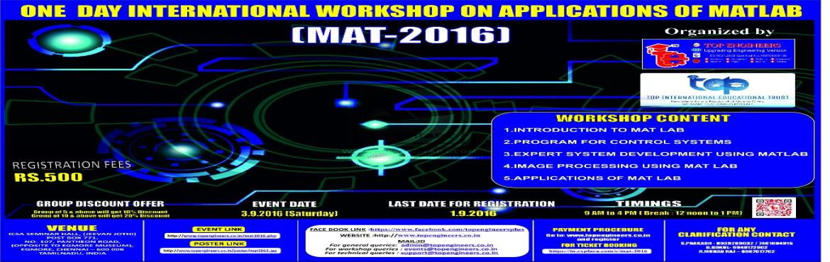 Book Online Tickets for MAT-2016, Chennai.        WORKSHOP TOPIC   ONE  DAY INTERNATIONAL WORKSHOP ON APPLICATIONS OF MATLAB      WORKSHOP NAME   (MAT-2016)         ORGANIZED BY    TOP ENGINEERS [INDIA'S LEADING EDUCATIONAL SERVICE CONDUCTING FIRM]   UNDER