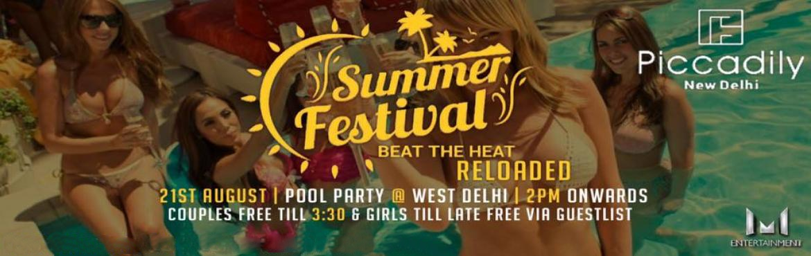 Book Online Tickets for  SUMMER FESTIVAL RELOADED @ PICCADILY HO, NewDelhi. 21 AUGUST | #SUMMER_FESTIVAL_RELOADED | #POOL_PARTYVENUE- #PICCADILY_HOTEL( BESIDE JANAKPURI WEST METRO STATION )FEATURING : DJ VIRUS ( MTV BOLLYLAND FAME )DJ ROHYTH ( Resident of SHOWSHAA NIGHT CLUB )DOORS OPEN AT #2PM-SPECIAL OFFERS MENU -BEER