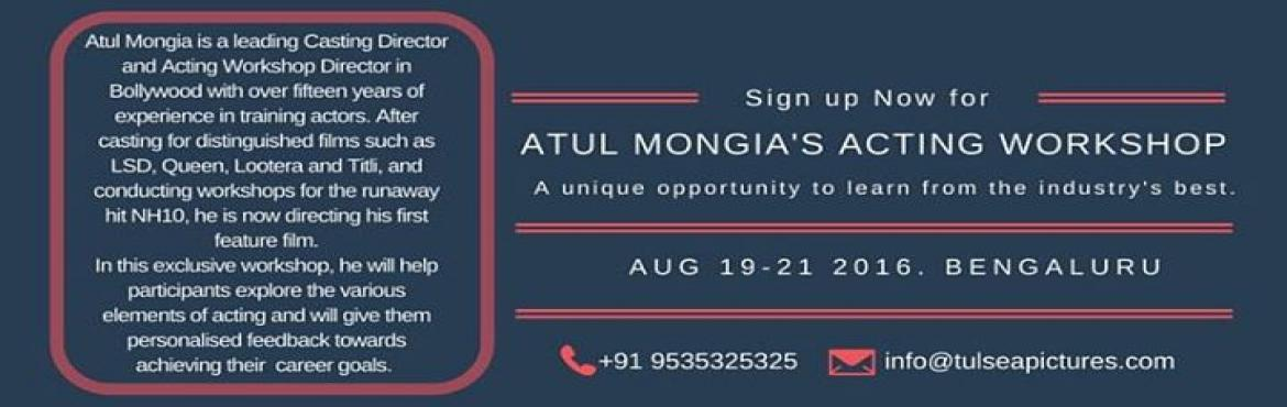 Book Online Tickets for Atul Mongia s Acting Workshop  Bengaluru, Bengaluru. ATUL MONGIA\'S ACTING WORKSHOP - BENGALURU  The Actors Workshop will primarily focus on expressing the Self through one\'s body, thought and emotion. Along the way, various \'Elements\' will be experienced by the actors through scenework, acting