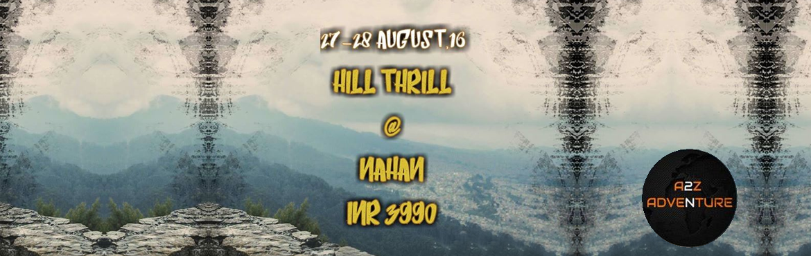 Book Online Tickets for Hill Thrill at Nahan, Nahan. Himachal in your bucket list? Have plans to measure the roads of Himachal?Start with a weekend escape! Pack your bags for 27th-28th August.Join the team of A2Z Adventure for a road trip to Nahan, a less explored destination in the foots of Himac