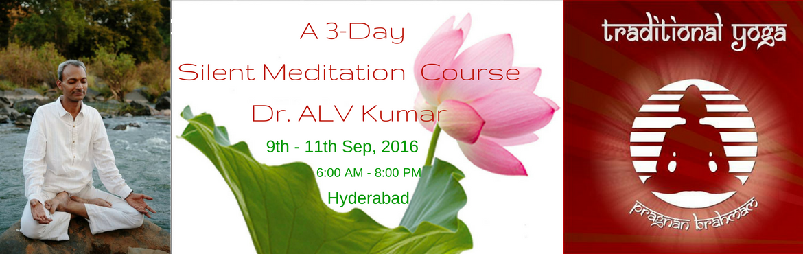 A 3-day Silent Meditation Retreat  Course in Hyderabad, by Dr. ALV Kumar, Traditional Yoga