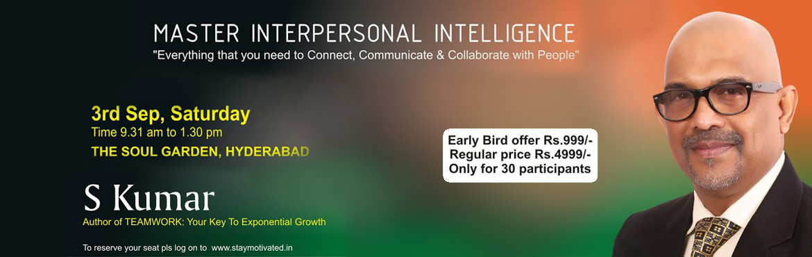 Book Online Tickets for Master Interpersonal  Intelligence, Hyderabad. Master Interpersonal Intelligence Everything That You Need To Connect, Communicate & Collaborate With People @ The Soul Garden  ONLY FOR 30 PARTICIPANTS Who should attend?Ideal for Freshers, Beginners, Mid/Senior Level Managers, Self Employed &am