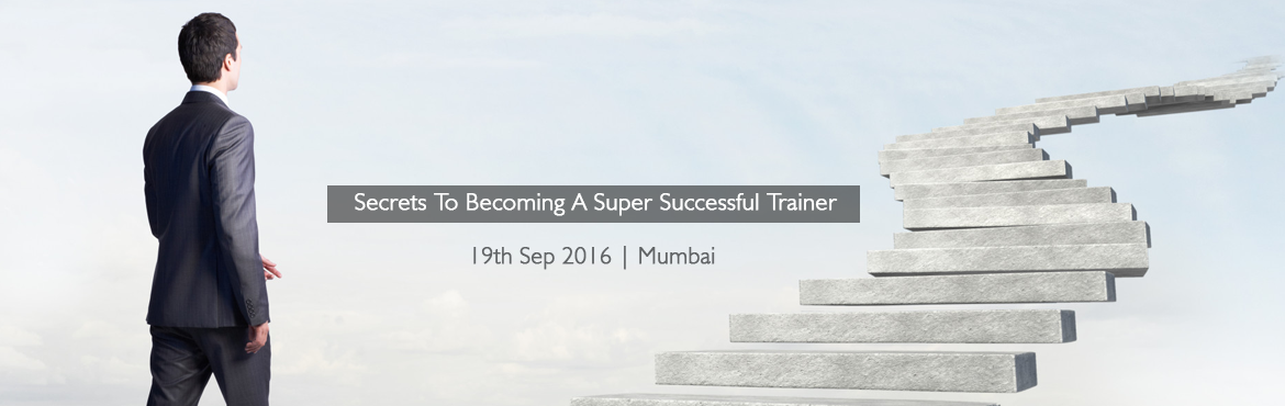 Book Online Tickets for Secrets To Becoming A Super Successful T, Mumbai. Want to quit your job & become a Trainer ?  Are you a trainer frustrated with your training income ? Have A Rocking Career In Training ! Earn A Huge Income ! Become A Massively Respected & Famous Professional  !   http://mindma