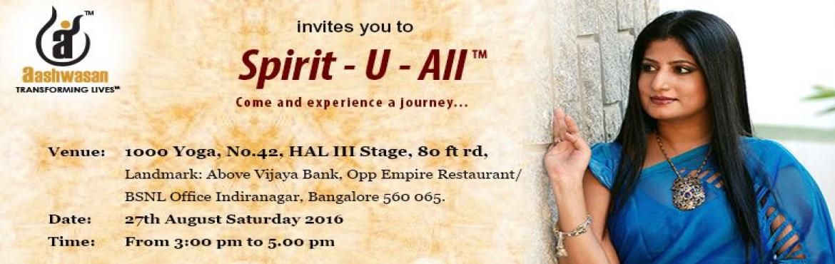 Book Online Tickets for Spirit U All (TM), Bengaluru. Beyond Time and Space into the World Undiscovered Aashwasan invites you to a space that has answers beyond religion, belief, faith, logic and philosophy – Spirit – U – All. Come and experience a journey …Change is o