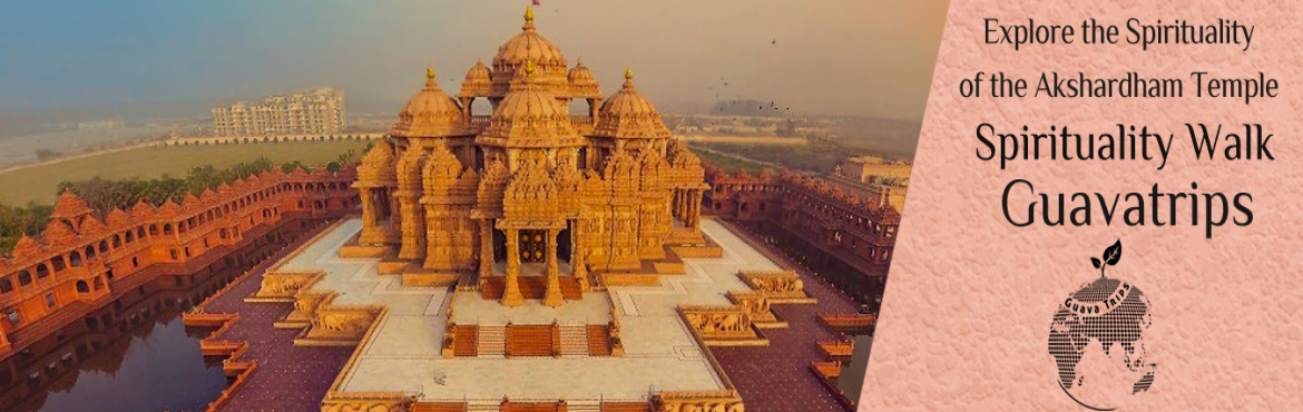 Exploring The Spirituality of The Akshardham Temple