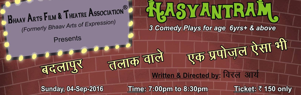 Book Online Tickets for  Hasyantram, 3 Comedy Plays in Hindi , NewDelhi. Bhaav Arts Film & Theatre AssociationPresentsHASYANTRAM, 3 Comedy Plays in HindiSunday, 04-Sep-2016 at 7:00pm to 8:30pm @ Rs. 150/- only(1) BADLAPUR (20 mins Tragicomedy): A Beautiful Wife Vrinda, a Caring Husband Saket and his Best Friend Keshav