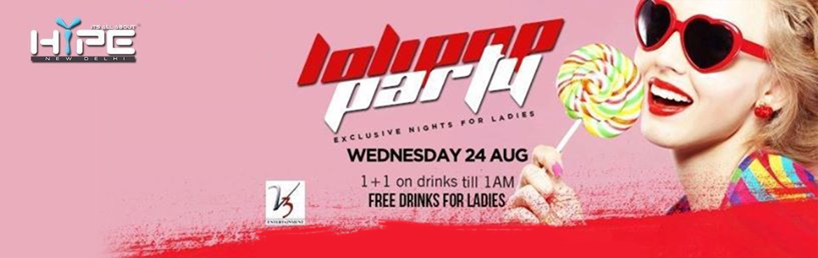 Book Online Tickets for Lolipop Party Exclusive Ladies Night on , NewDelhi. Lolipop Party with a lot of Surprise for Ladies to roll the floor all night long   Ladies Night with at Hype Playing some commercial hit tracks to make you groove all night You Wouldn\'t Wanna Miss This One For Sure with some funky music and cra