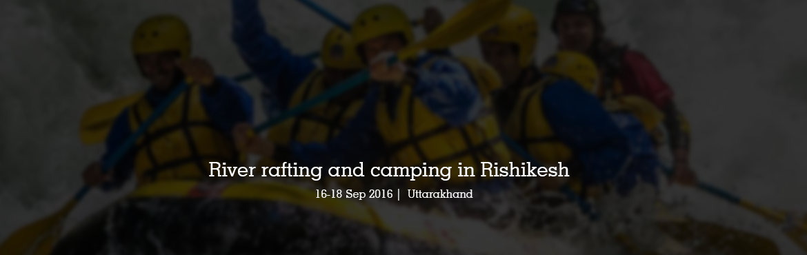River rafting and camping in Rishikesh