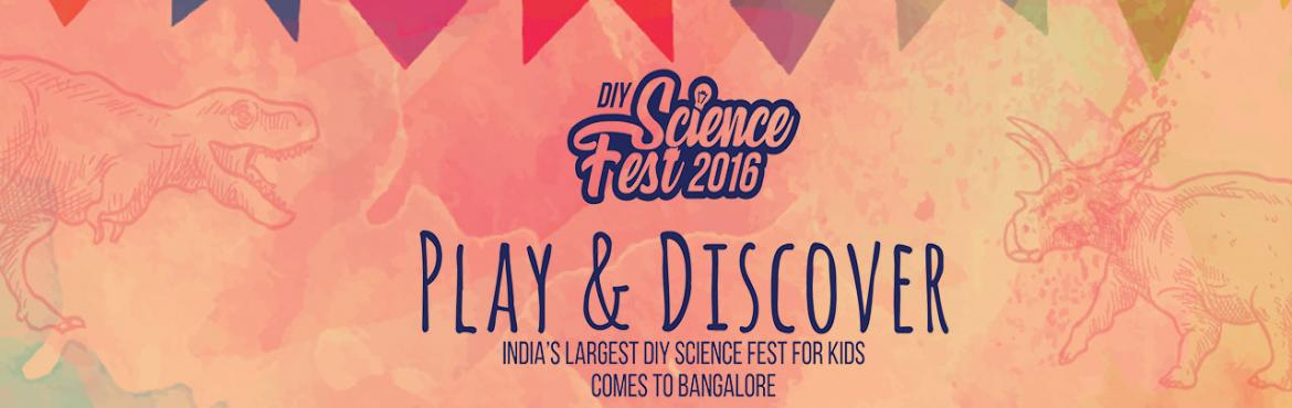 Book Online Tickets for DIY Science Fest 2016, Bengaluru. A four-day DIY Science Fest organized by a National Award winning company with lots of entertainment is here. The event will have Science Shows, Robot Shows, Bubble Room, Science Theater, Science Workshops, Entertaining Science Talks, DIY fun and sta