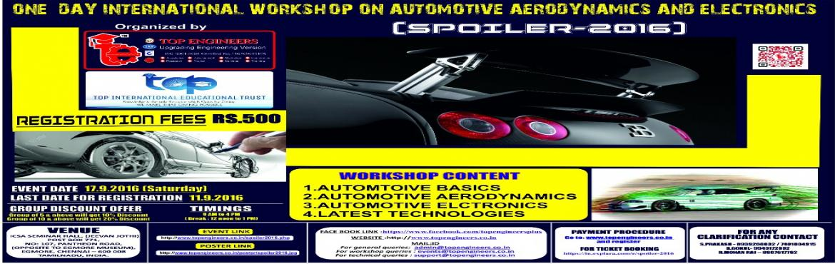 Book Online Tickets for SPOILER-2016, Chennai.      WORKSHOP TOPIC   ONE DAY INTERNATIONAL WORKSHOP ON AUTOMOTIVE AERODYNAMICS AND ELECTRONICS      WORKSHOP NAME   (SPOILER-2016)        Organized by   TOP ENGINEERS [India's leading educational service conductin