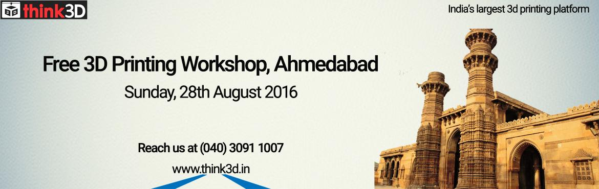 Book Online Tickets for Free 3D Printing Workshop, Ahmedabad , Ahmedabad. think3D is conducting a free 3D printing workshop in Ahmedabad on August 28th, 2016. This workshop is intended for all those who are inquisitive of 3D printing technology. This session is intended to provide an overview on the technology and als