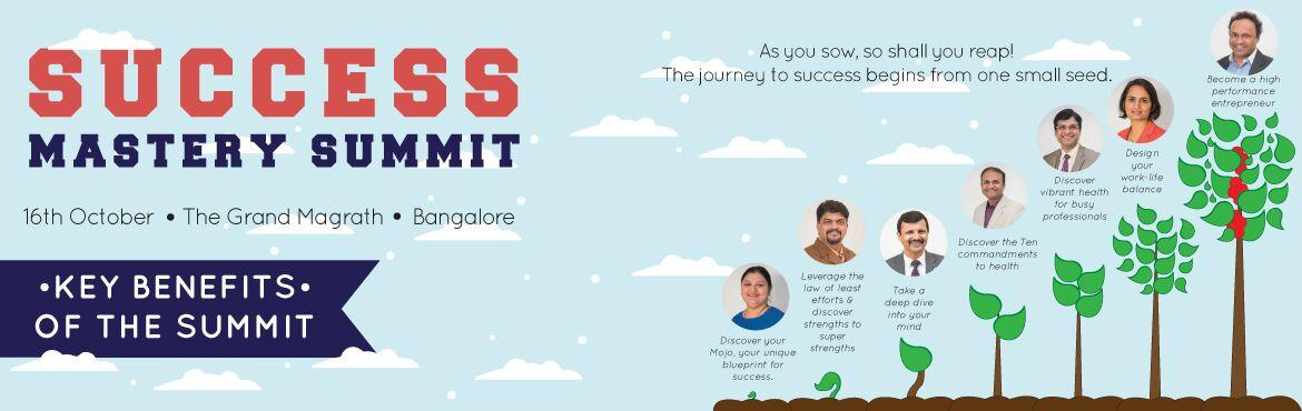 Book Online Tickets for Success Mastery Summit - October 2016, Bengaluru. Did you ever wake up in the middle of the night thinking about Money or Wealth ? Did you ever wake up in the middle of the night thinking about Health ? Did you ever wake up in the middle of the night thinking about Relationship?   Then this One