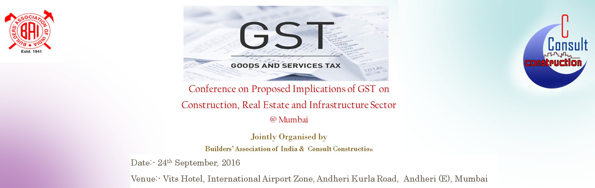 Conference on Proposed Implications of GST on Construction, Real Estate and Infrastructure Sector