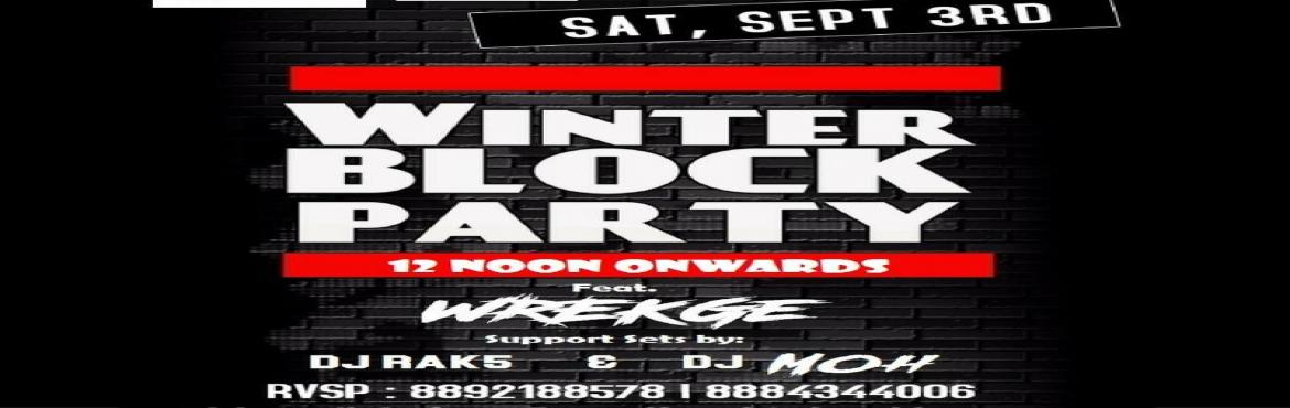 Book Online Tickets for Winter Block Party, Bengaluru. Winter Block Party Timings : 12 Noon Onwards Feat :   Wrekge DJ Rak5 DJ Moh  Note :   Girls Walk-in Free, 50% off on Food and Beverage.  RSVP : 8892188578 / 8884344006