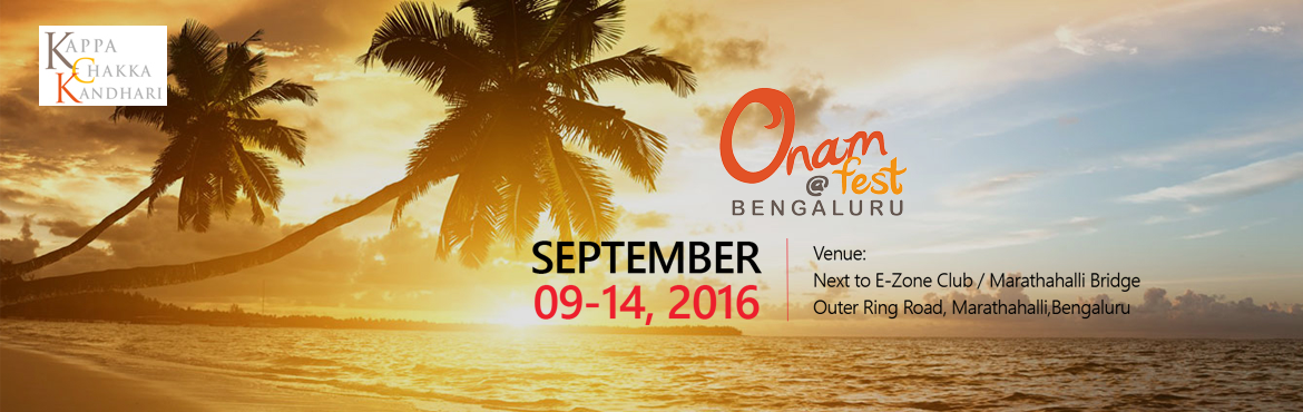 Book Online Tickets for OnamFest, Bengaluru. Kappa Chakka Kandhari welcomes you to join the grand Onam celebration exclusive for Bangaloreans. We bring back the authentic deliciousness of traditional Kerala recipes and we are sure to bring the joy and happiness of the God's own festival!F