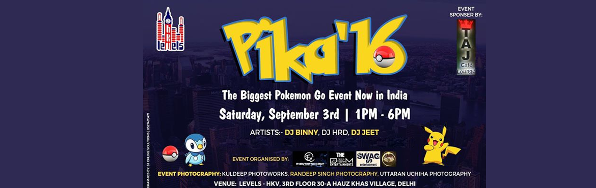 Book Online Tickets for Pika 16  The Biggest Pokemon Go Event No, NewDelhi. THE BIGGEST POKEMON GO EVENT NOW IN INDIA FOR THE 1ST TIME ON TEACHERS DAY .DOWNLOAD THE APP AND CATCH THE PIKACHU ON THE DANCE FLOOR .VENUE :- LEVELS HKV3RD SEPTEMBERCharges:- 800 includes 500cover1200 include 1000 coverGirls stag freeeAny queries c