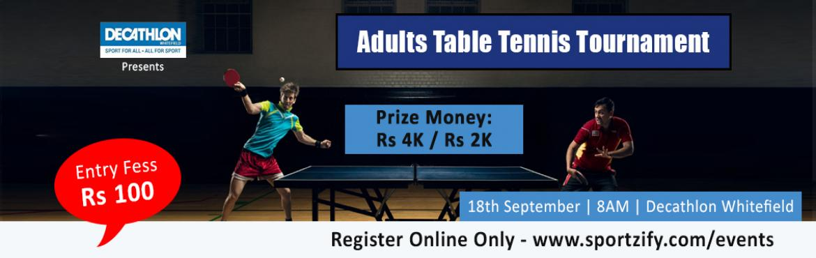 Book Online Tickets for Adults Table Tennis Tournament - Decathl, Bengaluru. Adults Table Tennis Singles Tournament 18th September | Sunday | Decathlon Whitefield    18th september | Morning starting time 8.30am | Decathlon Whitefield  Rerporting time 8am Knock out tournament-singles Prizes: only for