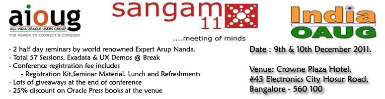 Book Online Tickets for Sangam 11-India Oracle User Groups Annua, Bengaluru. SANGAM is the largest  Annual Oracle user's conference of AIOUG and has been a forum to get the  key technologists from around the world to share their expertise while  encouraging users in India to learn and share to enlarge the Oracle user  b