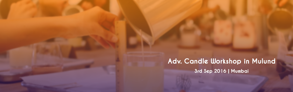 Book Online Tickets for Adv. Candle Workshop in Mulund, Mumbai. EVENT DETAILS:  ADV. CANDLE WORKSHOP: MULUND We are Glad to announce 1 Day Advance Candle Making workshop at for our 4 Popular Courses like Advance Candle Making Course - Course Fees Rs. 3000.00Selection of Waxes - making different Blends of Wax