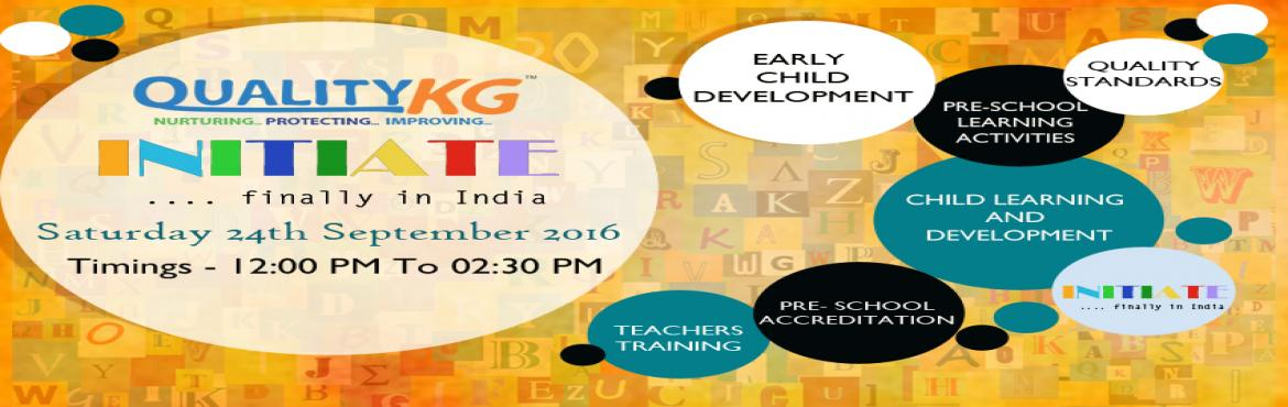 Book Online Tickets for QualityKG  - INITIATE  2016, NewDelhi.    Welcome to \'Initiate\', an event by QualityKG accreditation team, introducing global standards of quality for pre-schools. This event will give you a detailed insight into the unique world and benefits of QualityKG accreditation. If you ever