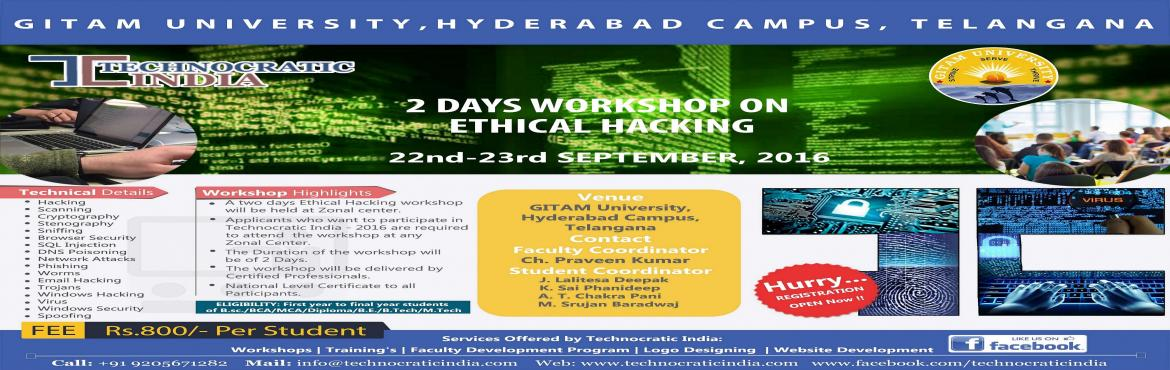 Book Online Tickets for 2 Days Workshop on Ethical Hacking @ Git, Hyderabad.                         Technocratic India organizing 2 Days Ethical Hacking Workshop. Event Details:  1. Sacnning  2. Hacking  3. Cryptography 4. Sniffing 5. Stenography 6. W