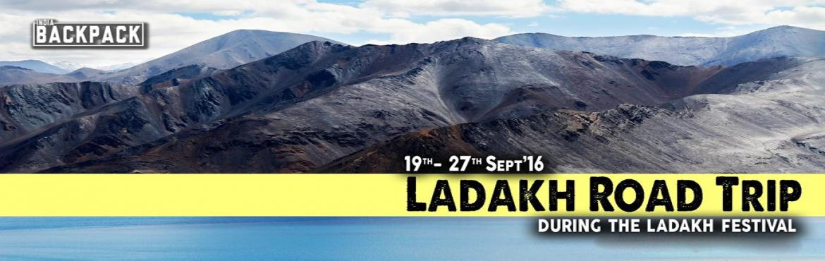 Book Online Tickets for  India Backpack - Delhi to Ladakh Road T, Leh. Details ---------     Experience Ladakh in its best magnificence during the extravagent Ladakh Festival 2016 Tour date- 19th Sept - 27th Sept Package duration: 8Night / 9DaysPackage Cost : INR 30,500/- per personBooking amount : INR 10