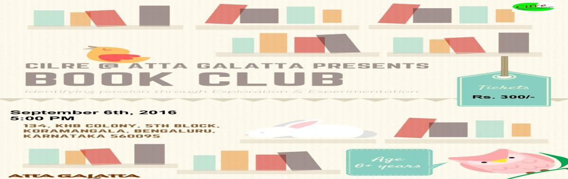 Book Online Tickets for Book Club @ Atta Galatta, Bengaluru.     Date & Time:   From 6th Sep, Every Tuesday, 05:00 pm to 06:00 pm     Venue:     Atta Galatta, Koramangala     Age Group:   6+ Years      Fees:    Rs. 300       Book Club is a creative space for children above 6 years. Read