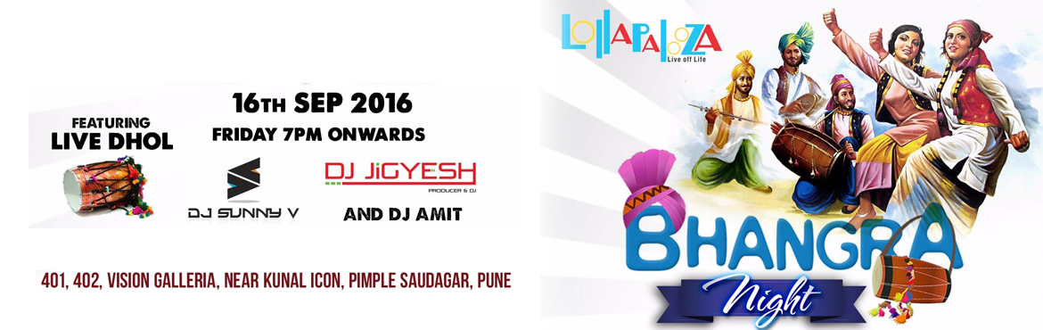 Book Online Tickets for BHANGRA NIGHTS @ LollaPalooza, Pune. BHANGRA NIGHTS @ LollaPalooza!!