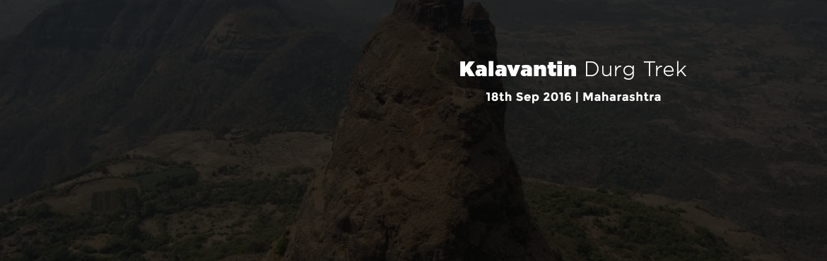 Book Online Tickets for Kalavantin Durg Trek, Machipraba. KALAVANTIN FORT  18th September,2016  Hola amigos, We at Itravel360Degree invite you all for One Day Monsoon Trek to KalavantinDurg on Sunday 18th September KalavantinDurg is situated on northeast side of Panvel, on Mumbai-Pune road. Can see it