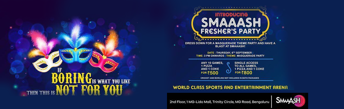 Book Online Tickets for Smaaash Fresher s Party - Bangalore, Bengaluru. SMAAASH FRESHER\'S PARTY - BANGALORE   he best years of your lives are about to begin, don\'t start it without a *BANG*Turn the lights off, drop the bass right on top and get ready to eat, play, dance and groove with a live DJ and participate in