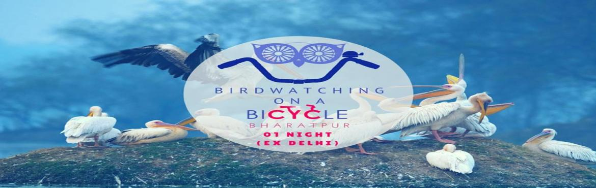Book Online Tickets for Birdwatching on a Bicycle: Bharatpur, NewDelhi. The Experience      Days : 2 |  Nights : 1 Put on some comfy clothes, pack your lenses and camera equipment and get ready to pedal as we take you cycling through a Birdwatcher's Paradise called Keoladeo Nation