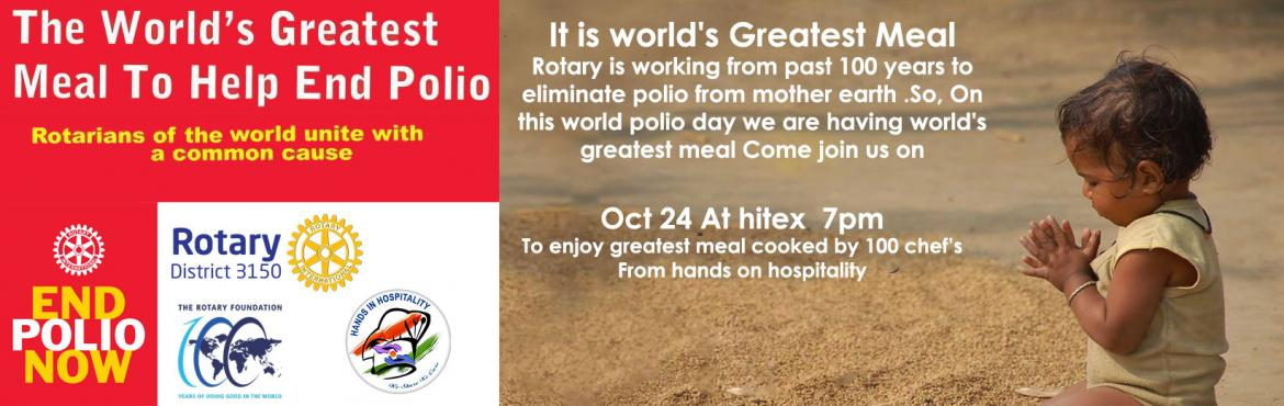 "Book Online Tickets for Worlds Greatest Meal, Hyderabad. ""As long as polio threatens even one child anywhere in the world, all children — wherever they live — remain at risk. The stakes are that high."" Bill Gates Rotary district 3150 is conducting worlds greatest meal hyderabad as a"
