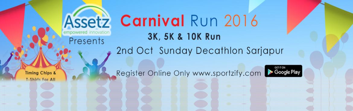 Carnival Run Bangalore at decathlon Sarjapur on 2nd October. 3K, 5K and 10K run. Be a part of this running event.