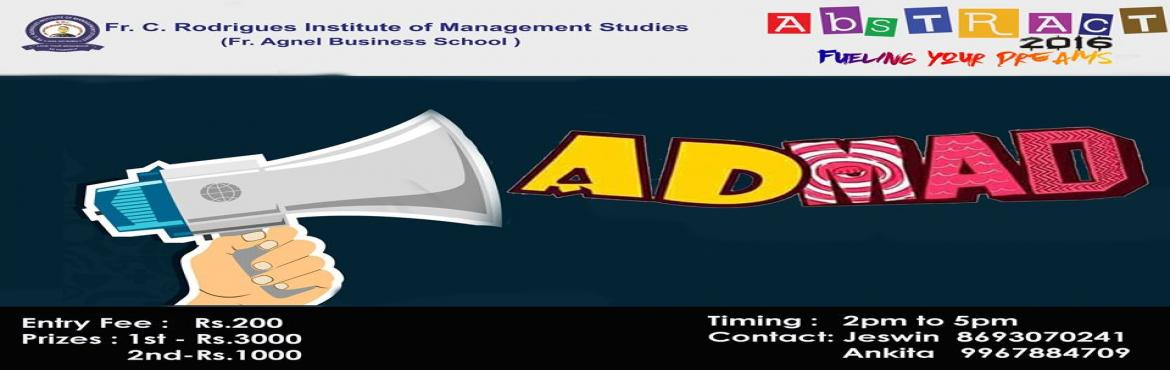 Book Online Tickets for AD MAD, Mumbai. Does the wacky, over the top, entertaining, out of the box world of advertisement gives you the thrills? And if you think you know all about branding, then this is the platform to test your knowledge and a stage to present your advertising skills. En