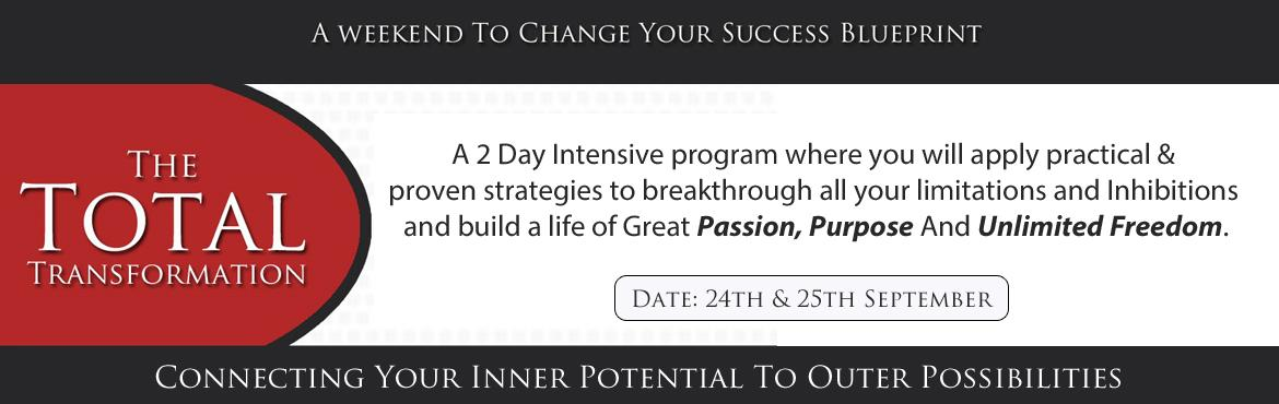 Book Online Tickets for The Total Transformation Workshop, Hyderabad. A 2 Day Intensive Program where you will apply practical & proven strategies to breakthrough all your limitations and inhibitions and build a life of great passion, purpose and unlimited freedom.  What Will You Learn At The Program?  Identify and