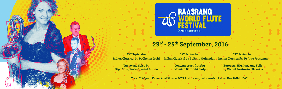Book Online Tickets for 7th Raasrang World Flute Festival, NewDelhi. Title : 7th Raasrang World Flute FestivalDates : 23,24 and 25 September, 2016 Multiple Day Event Timings: 07:00 pm - 09:00 pm each day, gates close at 06:45pmDay when it\'s closed : 25th September Schedule :  23rd S