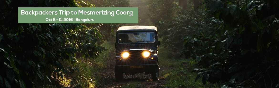 Book Online Tickets for Backpackers Trip to Mesmerizing Coorg, Bengaluru. FriendsWelcome to the \'PlacesAroundBengaluru\'(www.facebook.com/placesaroundbengaluru) with Long weekend Celebration. This time, let's explore Coorg!!!Are you in? Get ready for Long Long Weekend.Itinerary:Day 1: 8th Oct., Saturday- Reach Coorg