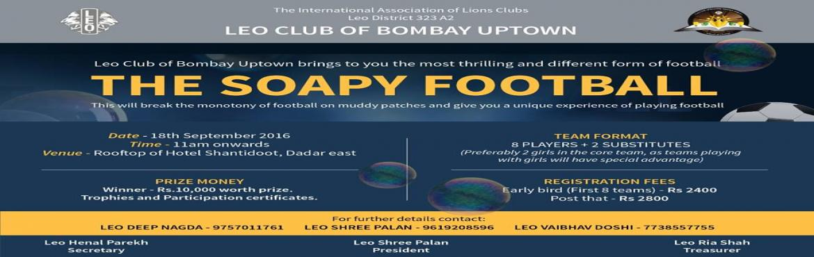 Book Online Tickets for The Soapy Football, Mumbai. Details ---------------     Leo Club of Bombay Uptown brings to you the most thrilling and different form of footballTHE SOAPY FOOTBALLThis will break the monotony of football on muddy patches and give you a unique experience of playing football