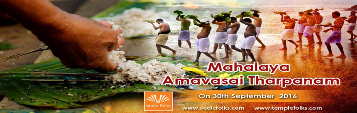 Book Online Tickets for Mahalaya Amavasai Tharpanam - Rameshwara, Chennai. Mahalaya Amavasya   Scheduled on 30th September 2016  Vedic astrology regards Planet Moon to be the most powerful during 3 specific phases. Mahalaya amavasya also known as Mahalaya Paksha is the most powerful among them which is the most appropriate