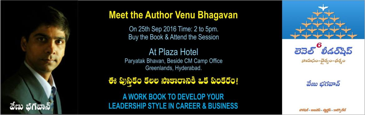 Book Online Tickets for Meet the Author, Hyderabad. MEET THE AUTHOR - VENU BHAGAVAN, A well known author of Personal Development Books written in Telugu, English and translated into Kannada has now authored a book titled LEVEL 6 LEADERSHIP for Telugu Readers especially for Business Owners and Pro
