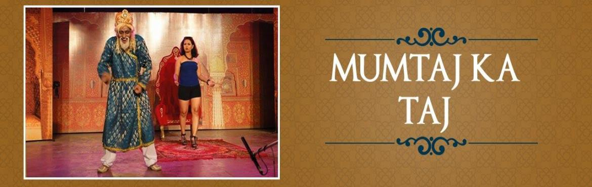 Book Online Tickets for Mumtaj Ka Taj, NewDelhi. Deion The play is based on the hilarious burlesque, where the soul of Mumtaj instists her loveing husband Shahjahan to build TAJMAHAL for her. But, whether the Taj mahal will see the light of the day ? Or whether a new desperate romance will change t