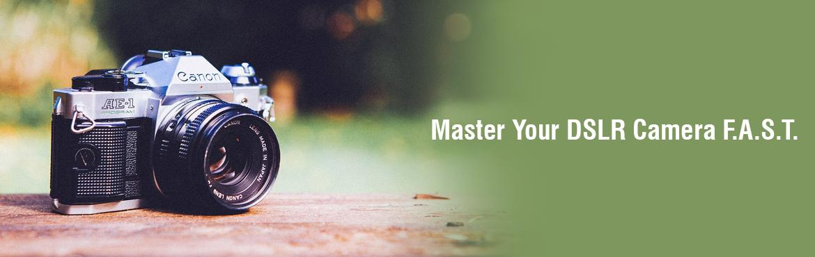 Master Your DSLR Camera F.A.S.T. Photography Workshop