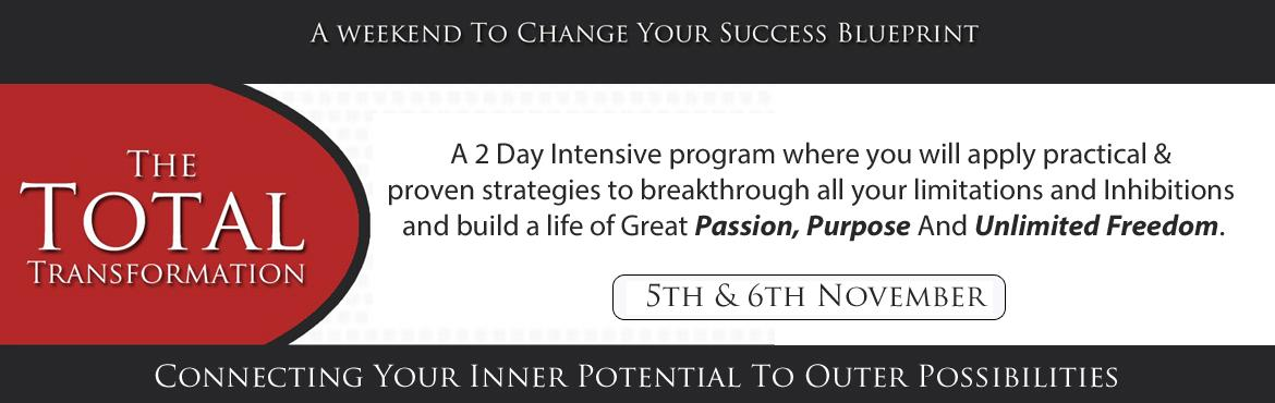 Book Online Tickets for The Total Transformation Workshop, Hyderabad. A 2 Day Intensive Program where you will apply practical & proven strategies to breakthrough all your limitations and inhibitions and build a life of great passion, purpose and unlimited freedom.    What Will You Learn At The Program?  Ident