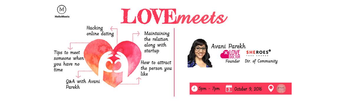 Book Online Tickets for LoveMeets - Dating, Mating and Relations, NewDelhi. LoveMeets - Dating, Mating and Relationships as an Entrepreneur Venue: Stone Italian Lounge, Moets , Defence Colony Market, New Delhi Date: 9th October  Time: 5 pm to 7 pm Speaker: Avani Parekh Contact : 9560988585