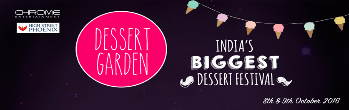 Book Online Tickets for Dessert Garden Edition 5, Mumbai. Hola Dessert Lovers, India's Biggest Dessert Weekend is here to fulfil every dessert fantasy you have ever had! You 'knead\' not worry about variety because we have loads of desserts to give you a sugar rush. We're so excited, we co
