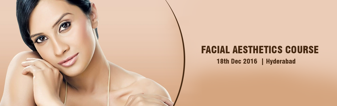 Book Online Tickets for FACIAL AESTHETICS COURSE, Hyderabad. FACIAL AESTHETICS CERTIFICATION COURSEProgram Duration : 1 day ,18th DECEMBER -2016 ,Venue : IDA Dental academy ,HYDERABAD,INDIA.COURSE FEE - 5000 INR / 100 USD, with refreshments and lunch.Eligibility : B.D.S / M.D.S/ M.B.B.S /Any professionals rela