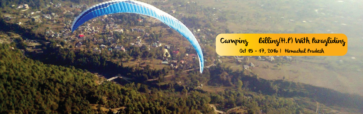 Book Online Tickets for Camping @ Billing(H.P)  With Paragliding, Biling. WEEKEND GETAWAY TO BILLING 2 NIGHTS/ 3 DAYS 1. Arrival in Bir between 0700-0900. Guests can either choose for a guided trek toBilling which usually takes 3.5 hours. If so, then the guest will be served withBreakfast at Bir. If they decide to reach Bi
