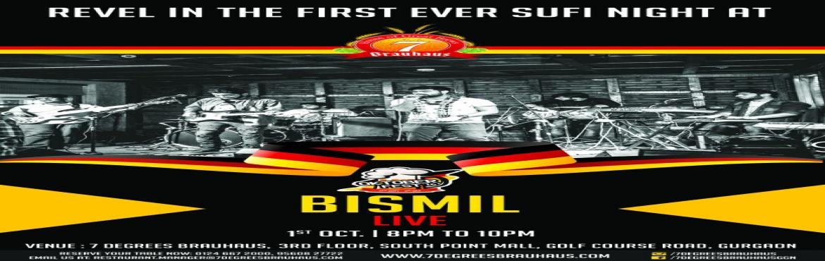 Book Online Tickets for Bismil Live, Gurugram. Before the closing day of Oktoberfest \'16, 7 Degrees Brauhaus will be hosting the first ever Sufi Night at the microbrewery. With the renowned Sufi Band, Bismil playing LIVE. The live performance shall begin at 8 PM while you sip on our freshly brew