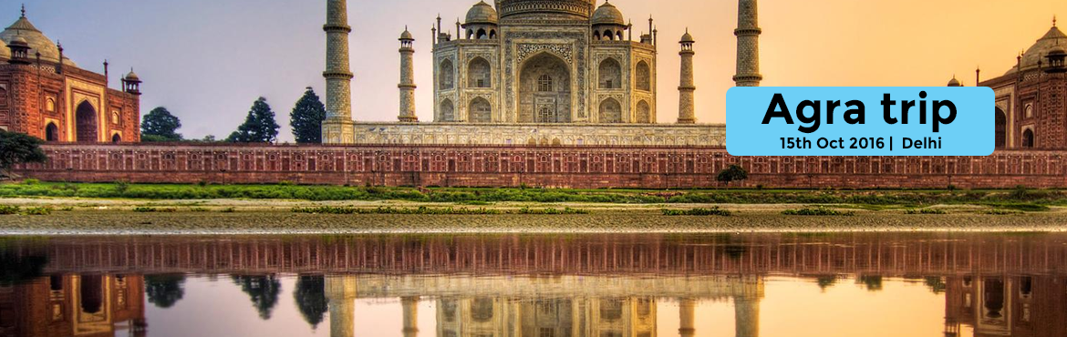 Book Online Tickets for Agra trip, NewDelhi. Inclusions:- Delhi -Agra- Delhi by VOLVO vehicle.- lunch and snacks- visit- Taj Mahal, Agra Fort, Fatehpur Sikri- photography- Group Activities- All Taxes Itinerary: 15th october 2016:- Departure from Delhi in morning by 8 AM. 11:00AM at TAJ MAHAL :-